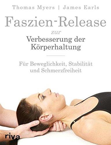 Faszien-Release zur Verbesserung der Körperhaltung: Für Beweglichkeit, Stabilität und Schmerzfreiheit -