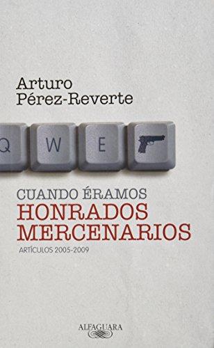 Cuando eramos honrados mercenarios. Articulos 2005-2009 = When We Were Honorable Mercenaries