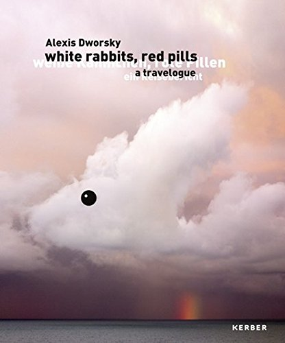 Alexis Dworsky: Weiße Kaninchen, rote Pillen.: Ein Reisebericht por Alexis Dworsky