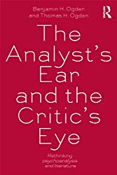 The Analyst's Ear and the Critic's Eye: Rethinking psychoanalysis and literature