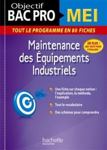 Objectif Bac Pro Fiches Bac Pro Mei: Maintenance des équipements industriels de Ludovic Pigeyre (21 janvier 2015) Broché