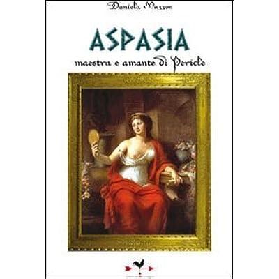 Aspasia Maestra E Amante Di Pericle Aspasia Maestra E Amante Di Pericle Pdf Download Free Gordanburt