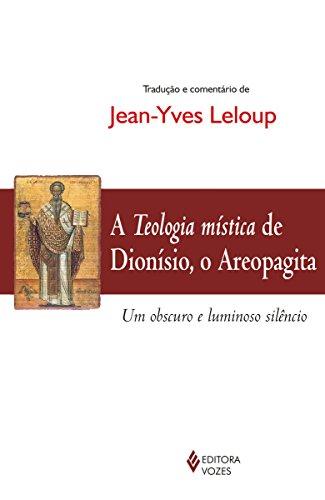 A teologia mística de Dionísio, o Areopagita: Um obscuro e luminoso silêncio (Portuguese Edition)