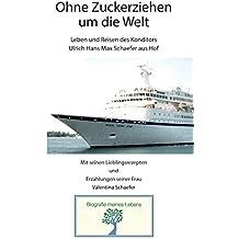 Ohne Zuckerziehen um die Welt: Leben und Reisen des Konditors Ulrich Hans Max Schaefer aus Hof