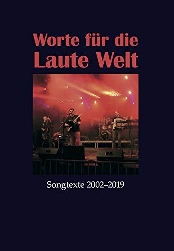 Worte für die Laute Welt: Songtexte 2002-2019 (Wort Welt Das Die Und)