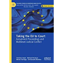 Taking the EU to Court: Annulment Proceedings and Multilevel Judicial Conflict (Palgrave Studies in European Union Politics) (English Edition)