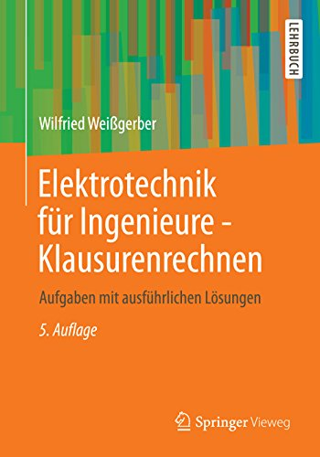 Elektrotechnik für Ingenieure - Klausurenrechnen: Aufgaben mit ausführlichen Lösungen