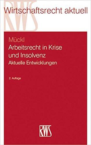 Arbeitsrecht in Krise und Insolvenz: Aktuelle Entwicklungen (RWS-Skript) by Patrick Mückl (2015-06-01)