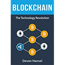 Blockchain: The Technology Revolution behind Bitcoin and Cryptocurrency (Cryptocurrency and Blockchain Book 4) (English Edition)