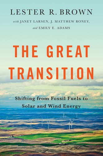 The Great Transition: Shifting from Fossil Fuels to Solar and Wind Energy por Lester R. Brown