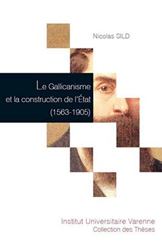 Le Gallicanisme et la construction de l'Etat (1563-1905)