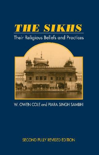 The Sikhs: Their Religious Beliefs and Practices (Beliefs & Practices)