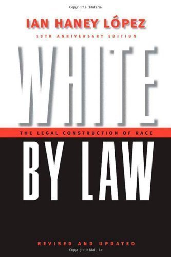 White by Law 10th Anniversary Edition: The Legal Construction of Race (Critical America (New York University Paperback)) by Lopez, Ian Haney Published by NYU Press 10 Anv edition (2006) Paperback