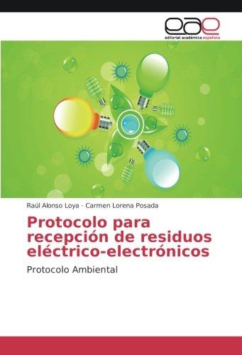Protocolo para recepción de residuos eléctrico-electrónicos: Protocolo Ambiental