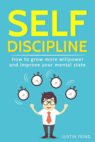 Self Discipline: How to Grow More Willpower and Improve Your Mental State. Your self discipline blueprint for success. (Self-Discipline, Willpower, Mental Toughness, Goals, Self Control) book cover