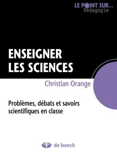 enseigner-les-sciences-problmes-dbats-et-savoirs-scientifiques-en-classe-le-point-sur-pdagogie