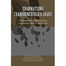 Traumatismo craneoencefálico grave: Fisiopatologia, clasificacion y tratamiento medico-quirurgico