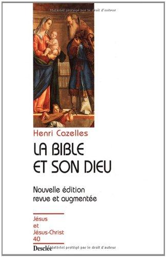 La Bible et son Dieu. Edition 1999 par Henri Cazelles