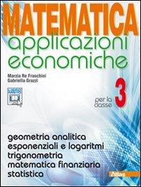 Matematica applicazioni economiche. Per le Scuole superiori. Con espansione online: 3