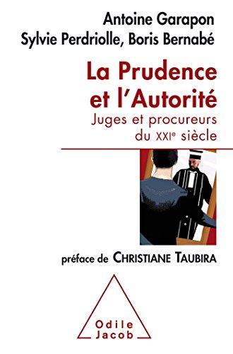 La Prudence et l'Autorité: Juges et procureurs du XXIe siècle par Antoine Garapon, Sylvie Perdriolle, Boris Bernabé