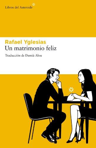 Un matrimonio feliz (Libros del Asteroide nº 78) eBook: Rafael Yglesias, Damià Alou: Amazon.es: Tienda Kindle
