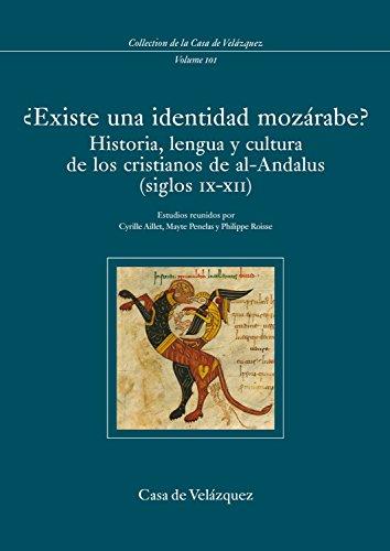 ¿Existe una identidad mozárabe?: Historia, lengua y cultura de los cristianos de al-Andalus (siglos IX-XII) (Collection de la Casa de Velázquez)