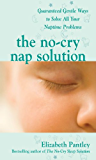 The No-Cry Nap Solution: Guaranteed Gentle Ways to Solve All Your Naptime Problems: Guaranteed, Gentle Ways to Solve All Your Naptime Problems (Pantley)