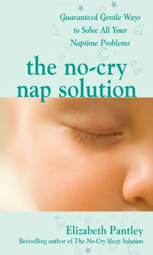 The No-Cry Nap Solution: Guaranteed Gentle Ways to Solve All Your Naptime Problems: Guaranteed, Gentle Ways to Solve All Your Naptime Problems (English Edition)