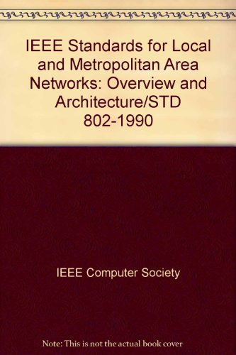 Ieee 802 Lan (IEEE Standards for Local and Metropolitan Area Networks: Overview and Architecture/Std 802-1990)