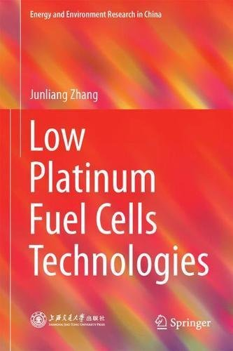 Low Platinum Fuel Cells Technologies (Energy and Environment Research in China) (Membrane Low Energy)