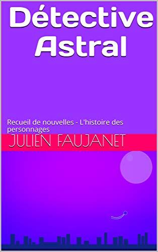 Couverture du livre Détective Astral: Recueil de nouvelles - L'histoire des personnages