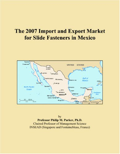 The 2007 Import and Export Market for Slide Fasteners in Mexico