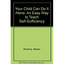 Your Child Can Do It Alone: An Easy Way to Teach Self-Sufficiency