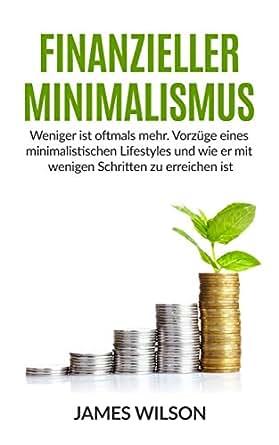 Finanzieller minimalismus weniger ist oftmals mehr for Minimalismus im haushalt