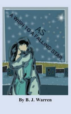 [(As a Wish to a Falling Star)] [By (author) B J Warren] published on (September, 2014)