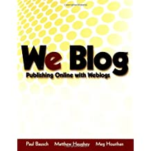 We Blog: Publishing Online with Weblogs by Paul Bausch (2002-08-15)