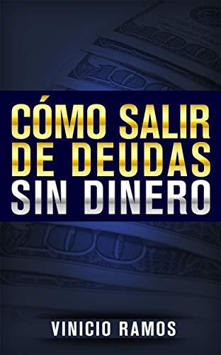 Cómo Salir de Deudas Sin Dinero por Vinicio Ramos