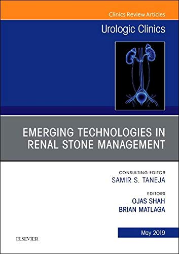 Emerging Technologies in Renal Stone Management, an Issue of Urologic Clinics (Clinics: Surgery, Band 46)