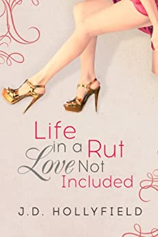 Life in a Rut, Love not Included (Love Not Included series Book 1) by [Hollyfield, J.D.]