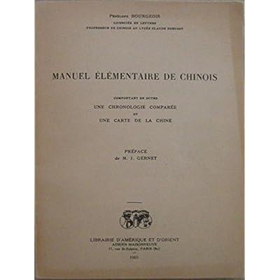 Manuel élèmentaire de chinois. Comportant en outre une chronologie comparée et une carte de la Chine. Préface de M. J. Gernet.