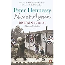 [(Never Again: Britain 1945-1951)] [ By (author) Peter Hennessy ] [May, 2009]
