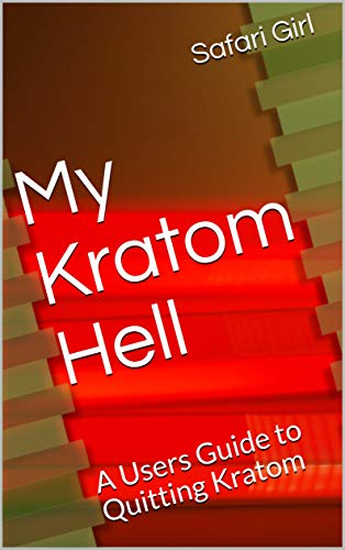 My Kratom Hell: A Users Guide to Quitting Kratom (English Edition)