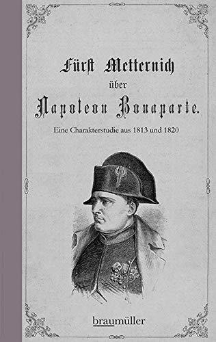 Fürst Metternich über Napoleon Bonaparte