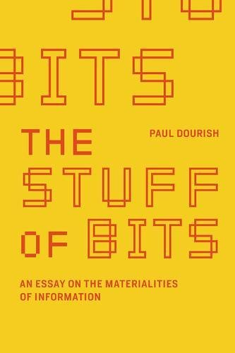 The Stuff of Bits : An Essay on the Materialities of Information par Paul Dourish