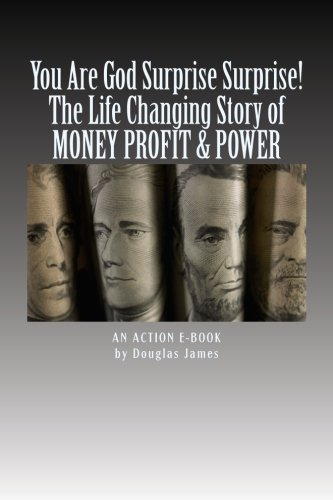 YOU ARE GOD Surprise Surprise!: The Life Changing Story of MONEY PROFIT & POWER