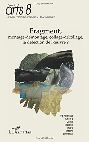 Fragment, montage-démontage, collage-décollage, la défection de l'oeuvre ?