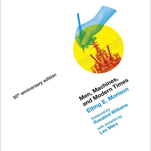 Men, Machines, and Modern Times: 50th Anniversary Edition - Elting E. Morison - Unabridged