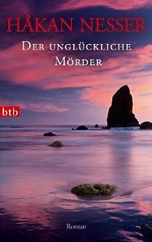 Der unglückliche Mörder: Roman - Ausgezeichnet mit dem Skandinavischen Krimipreis (Inspector Van Veeteren Mysteries 7) von [Nesser, Håkan]