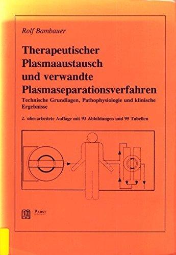 Therapeutischer Plasmaaustausch und verwandte Plasmaseparationsverfahren: Technische Grundlagen, Pathophysiologie und klinische Ergebnisse