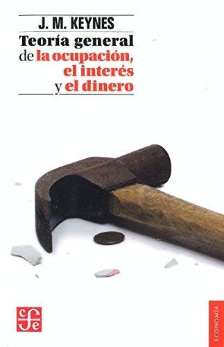 TEORÍA GENERAL DE LA OCUPACIÓN, EL INTERÉS Y EL DINERO (Economía) por John Maynard Keynes